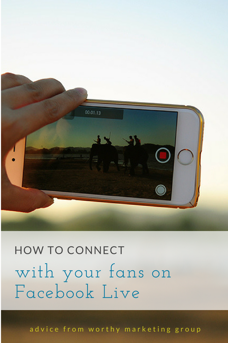 How to connect with your fans on FacebookLive | The Worthy Marketing Blog