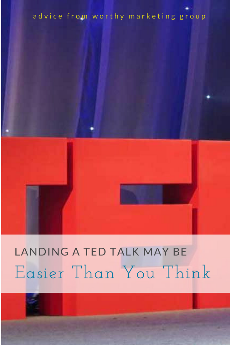 landing a TED talk maybe easier than you think | The Worthy Marketing Group Blog