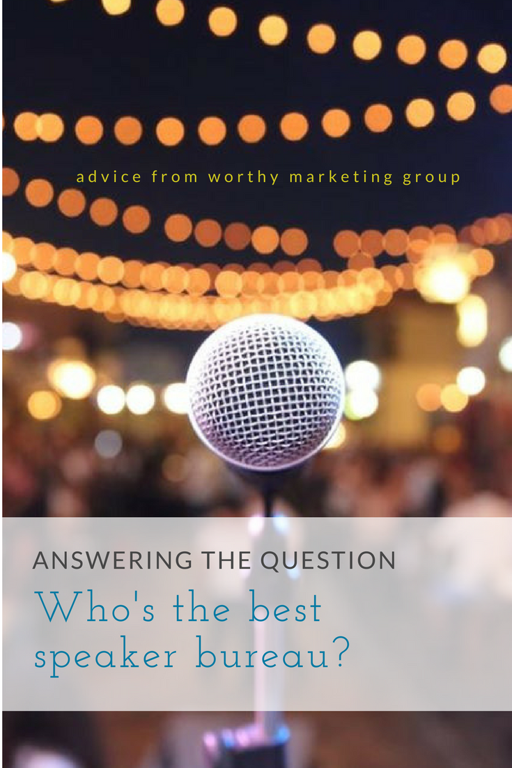 What's the best speaking bureau for me? | The Worthy Marketing Blog