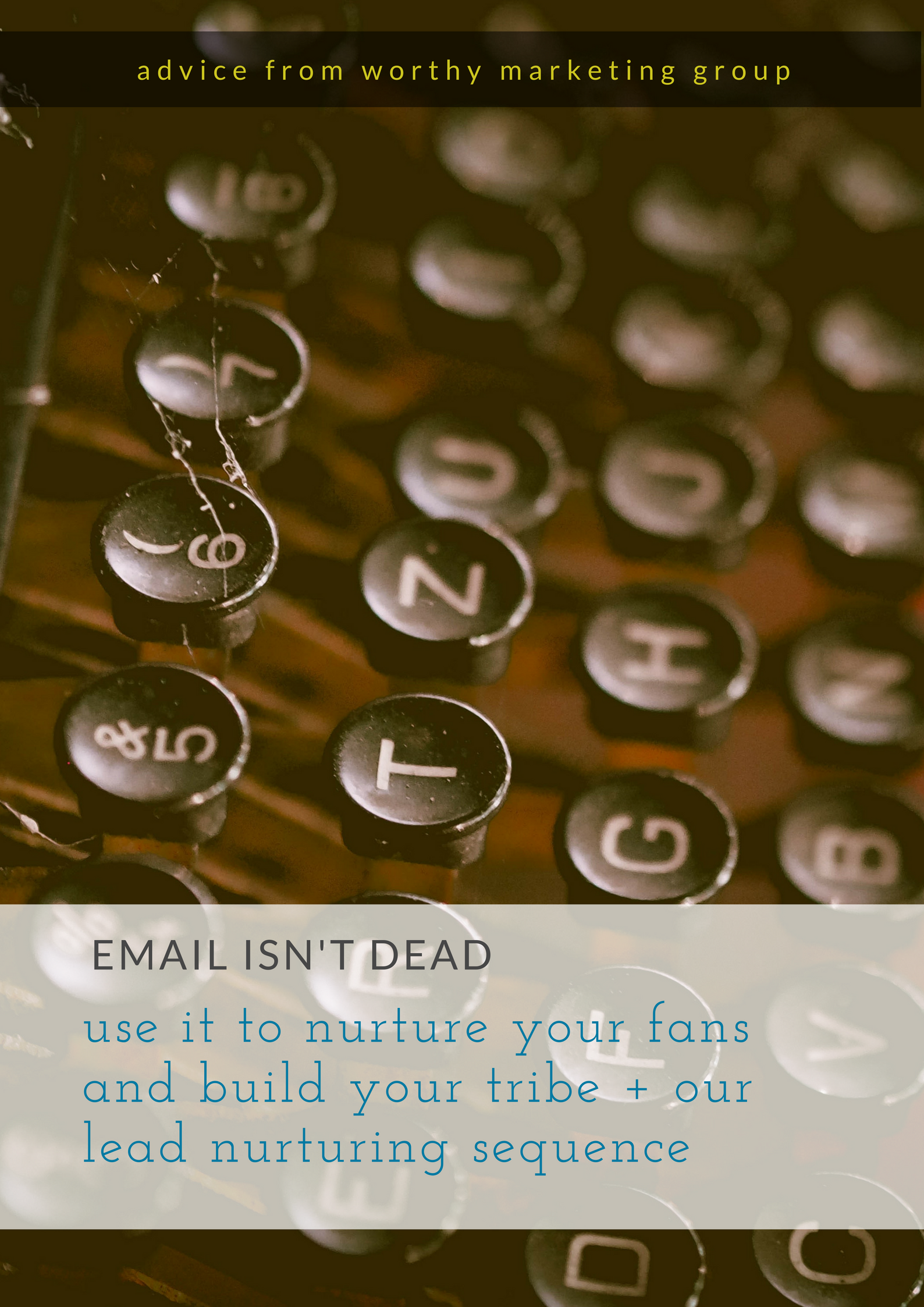 Email isn't Dead. It's alive and nurturing your tribe and fans. | The Worthy Marketing Group Blog