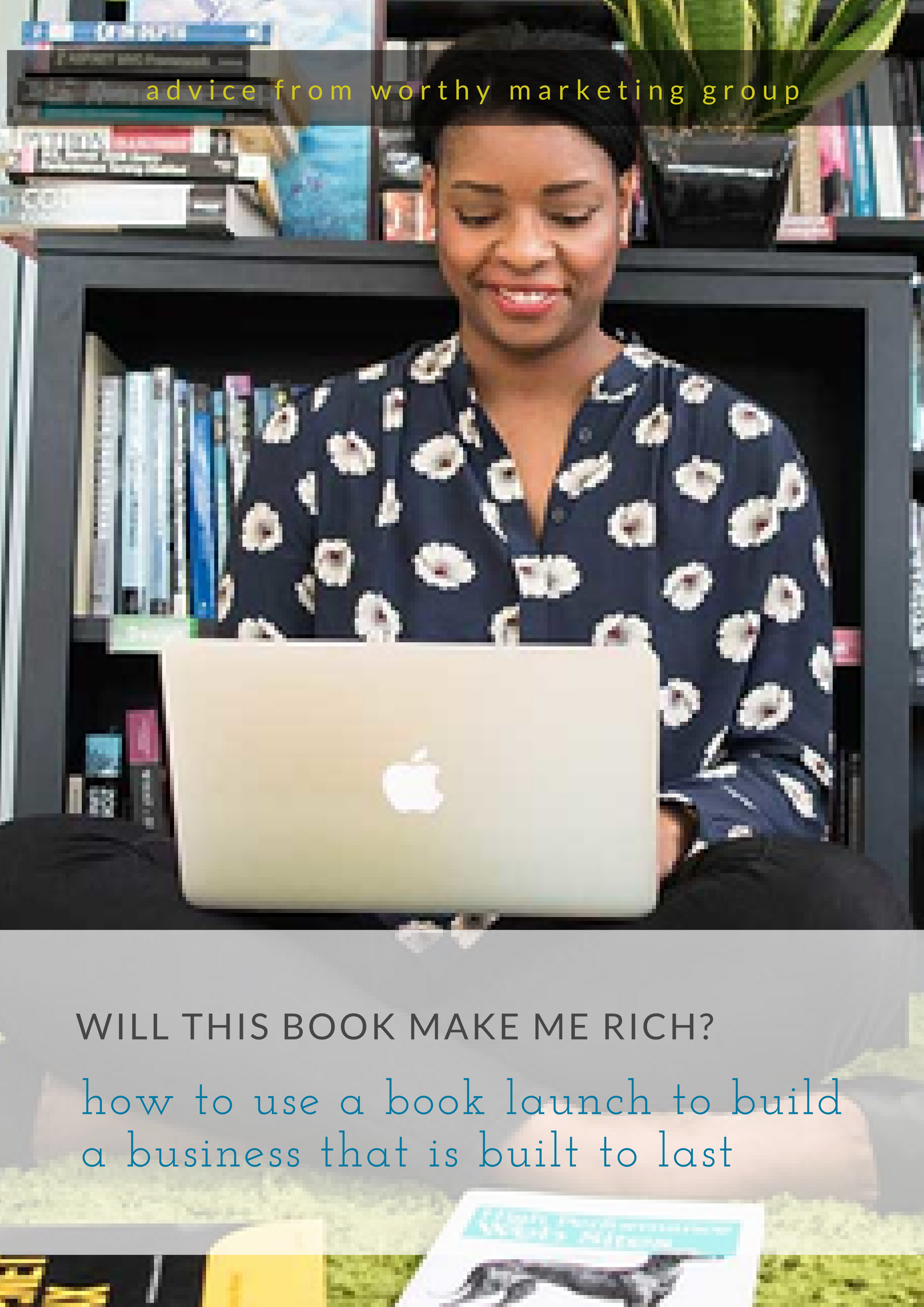 will this book make me rich? why you need a plan beyond your publishing date - book launch book to last | The Worthy Marketing Group Blog