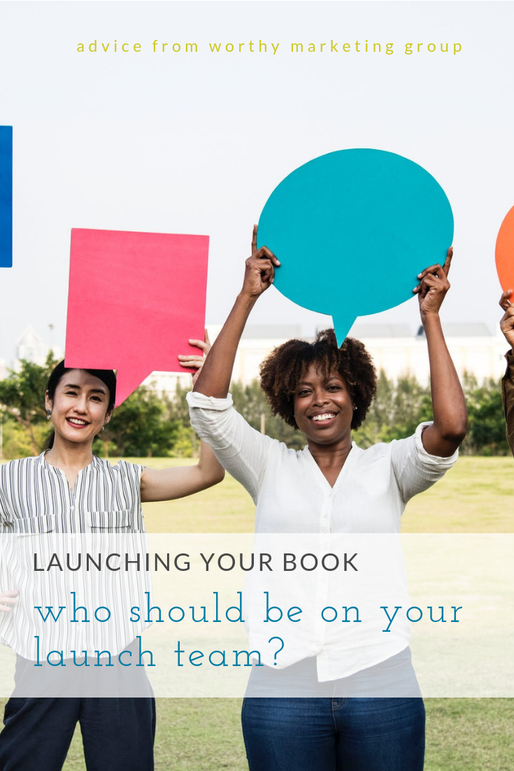 Who Should Be On Your Book Launch Team? | The Worthy Marketing Group Blog