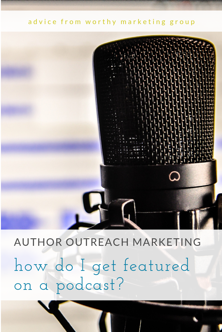 What is author outreach? How do I get featured on podcasts? | The Worthy Marketing Group Blog