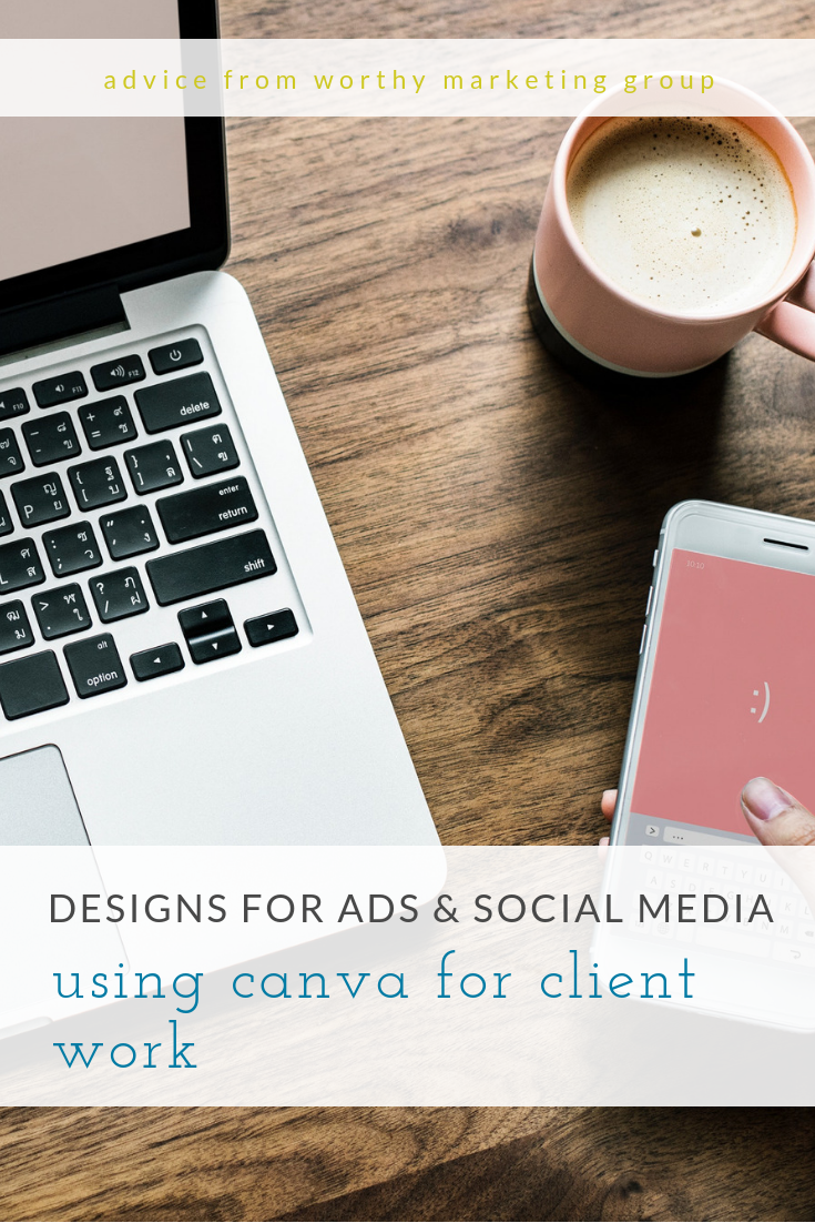 using canva for client work | Worthy Marketing Group